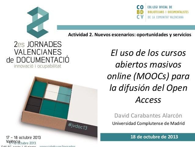 Actividad 2. Nuevos escenarios: oportunidades y servicios  El uso de los cursos abiertos masivos online (MOOCs) para la di...