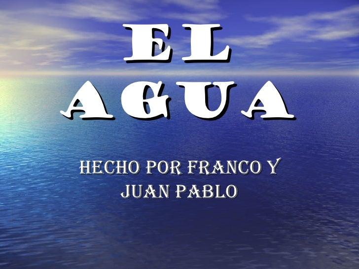 El agua Hecho por franco y Juan pablo