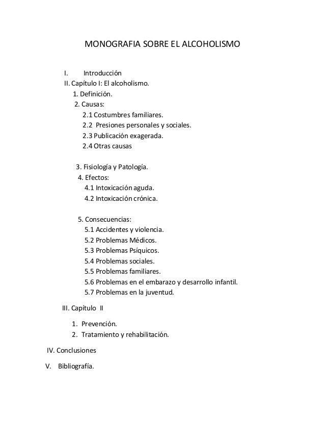 MONOGRAFIA SOBRE EL ALCOHOLISMO I. Introducción II. Capítulo I: El alcoholismo. 1. Definición. 2. Causas: 2.1 Costumbres f...