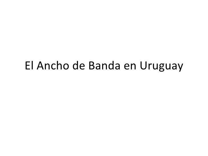 El Ancho de Banda en Uruguay