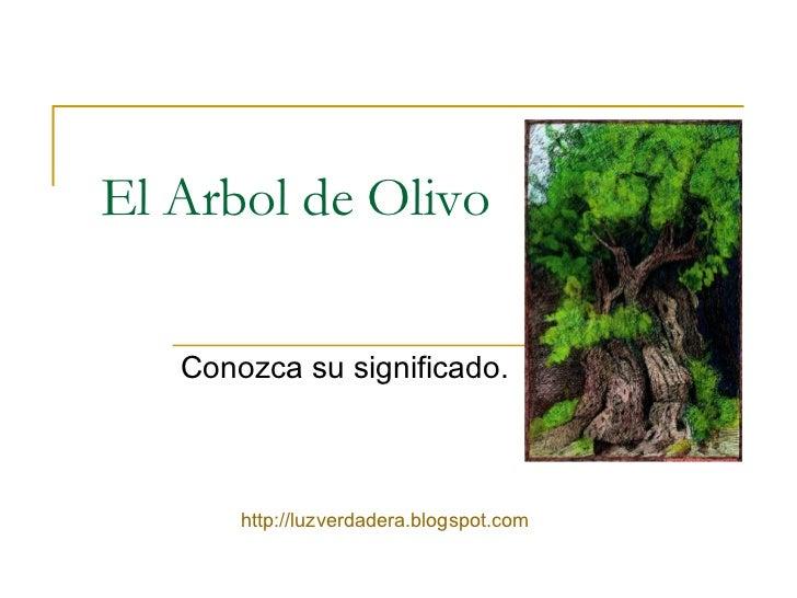 El Arbol de Olivo Conozca su significado. http:// luzverdadera.blogspot.com