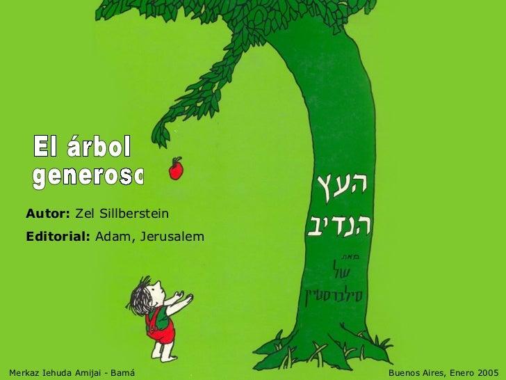 Autor:  Zel Sillberstein  Editorial:  Adam, Jerusalem  El árbol  generoso Merkaz Iehuda Amijai - Bamá  Buenos Aires, Ener...