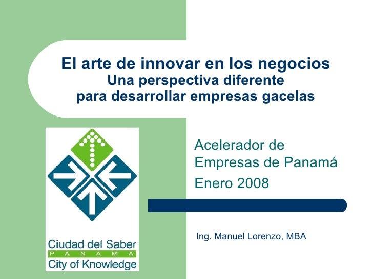 El arte de innovar en los negocios Una perspectiva diferente para desarrollar empresas gacelas Acelerador de Empresas de P...
