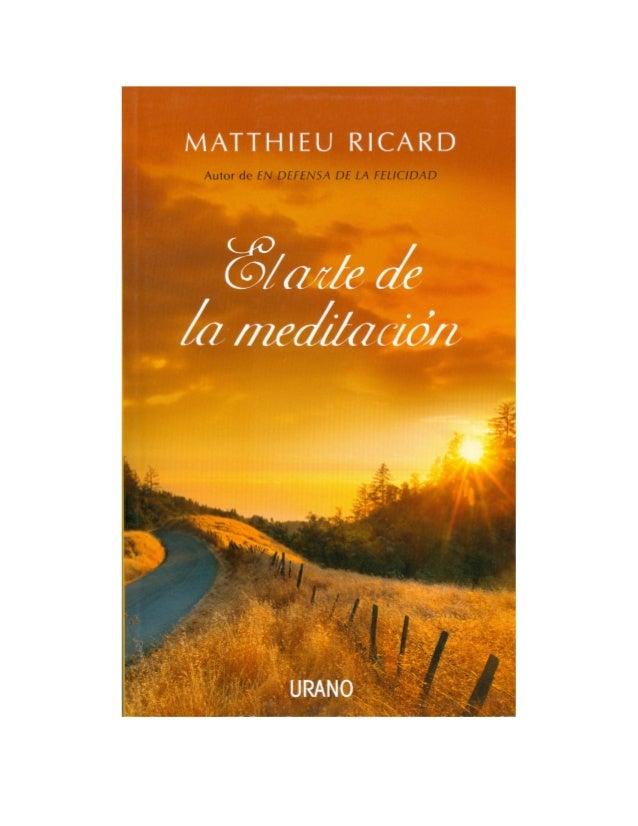 MATTHIEU RICARD  EL ARTE DE LA MEDITACIÓN ¿Por qué meditar? ¿Sobre qué? ¿Cómo?  URANO Argentina - Chile - Colombia - Españ...