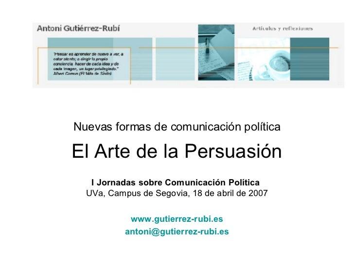 Nuevas formas de comunicación política El Arte de la Persuasión I Jornadas sobre Comunicación Política   UVa, Campus de Se...