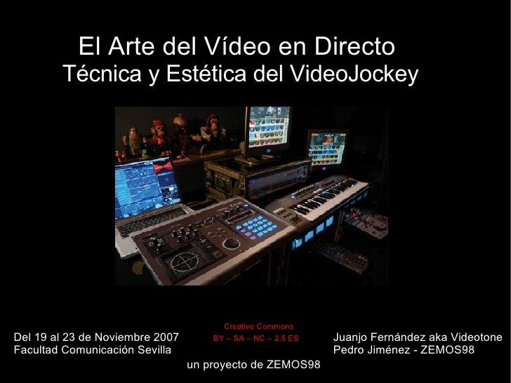 El Arte del Vídeo en Directo  Técnica y Estética del VideoJockey Del 19 al 23 de Noviembre 2007 Facultad Comunicación Sevi...