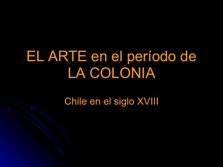 EL ARTE en el período de LA COLONIA Chile en el siglo XVIII