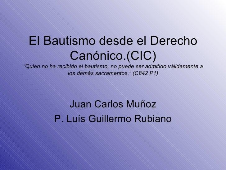 """El Bautismo desde el Derecho Canónico.(CIC) """"Quien no ha recibido el bautismo, no puede ser admitido válidamente a los dem..."""