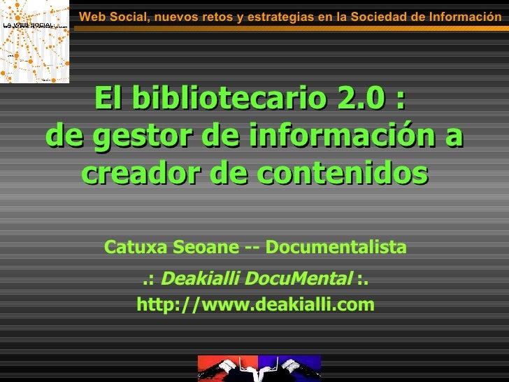 El bibliotecario 2.0 :  de gestor de información a creador de contenidos Web Social, nuevos retos y estrategias en la Soci...
