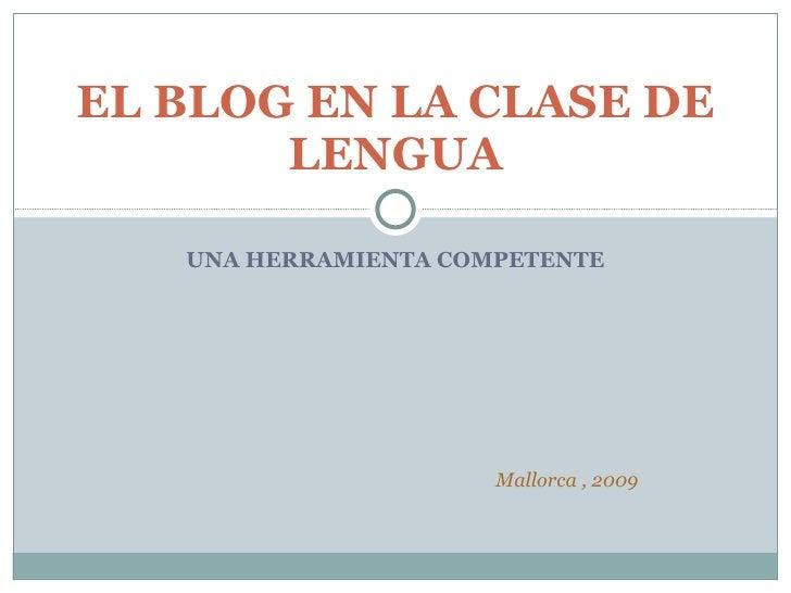 UNA HERRAMIENTA COMPETENTE EL BLOG EN LA CLASE DE LENGUA Mallorca , 2009