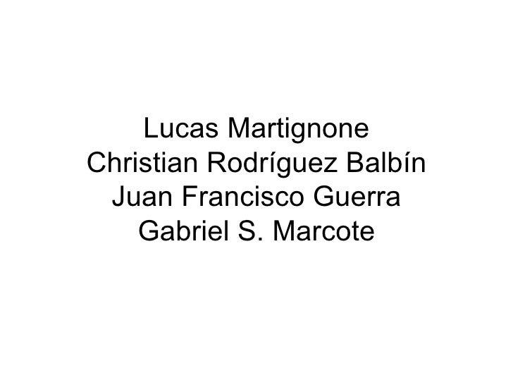 Lucas Martignone Christian Rodríguez Balbín Juan Francisco Guerra Gabriel S. Marcote