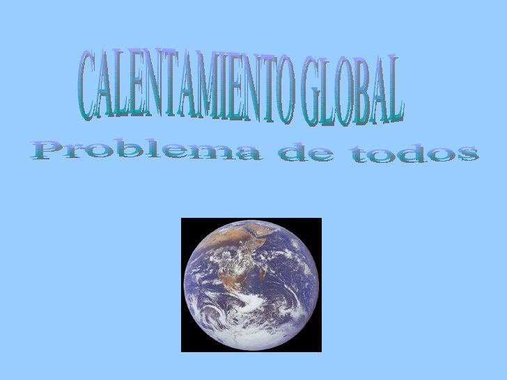 Problema de todos CALENTAMIENTO GLOBAL