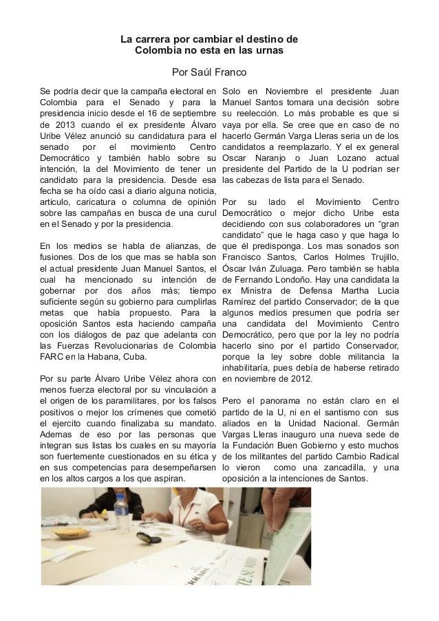 La carrera por cambiar el destino de Colombia no esta en las urnas Por Saúl Franco Se podría decir que la campaña electora...
