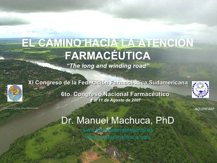 "EL CAMINO HACIA LA ATENCIÓN FARMACÉUTICA ""The long and winding road"" Dr. Manuel Machuca, PhD www.farmacoterapiasocial.es w..."