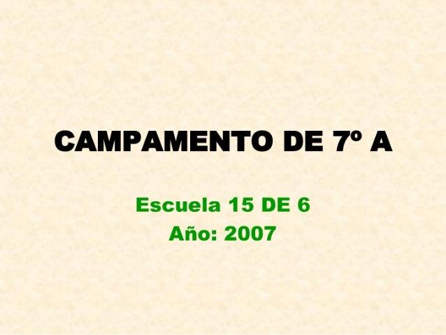 CAMPAMENTO DE 7° A  Escuela 15 DE 6 Año:  2007