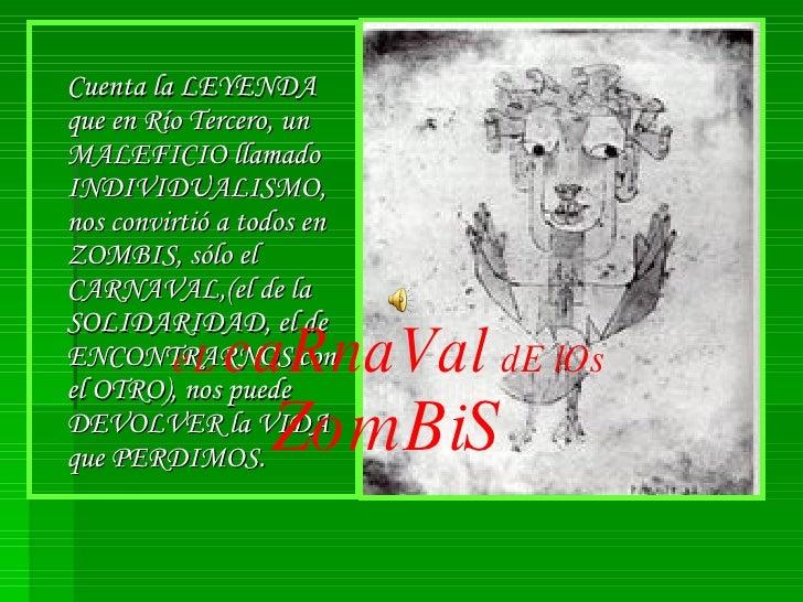 <ul><li>Cuenta la LEYENDA que en Río Tercero, un MALEFICIO llamado INDIVIDUALISMO, nos convirtió a todos en ZOMBIS, sólo e...