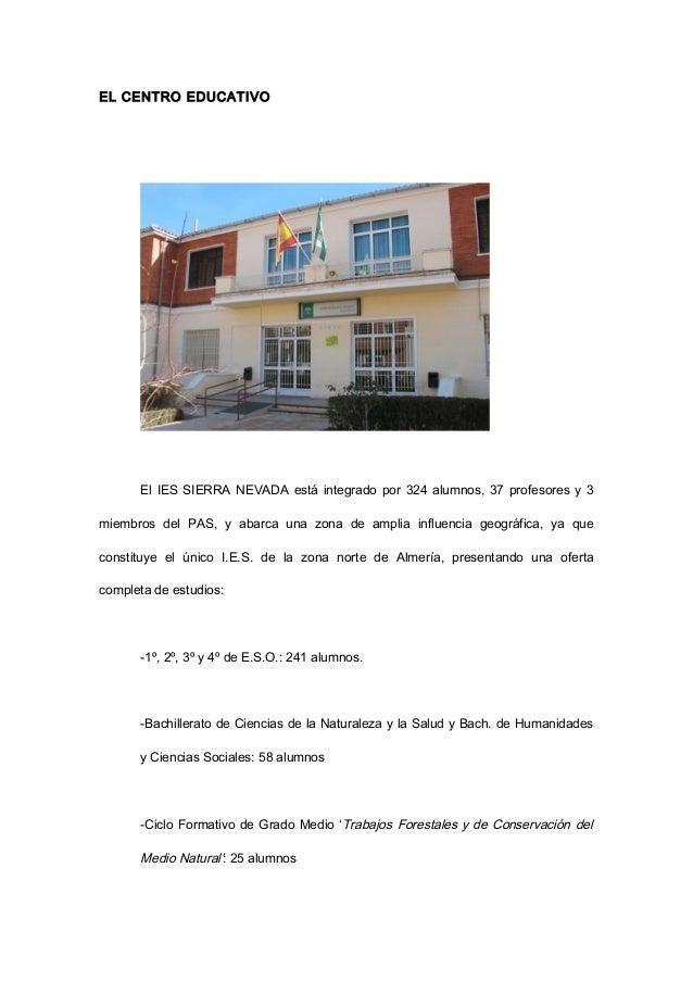 EL CENTRO EDUCATIVO El IES SIERRA NEVADA está integrado por 324 alumnos, 37 profesores y 3 miembros del PAS, y abarca una ...