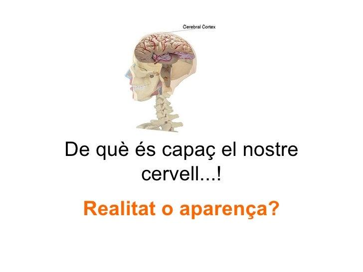 De què és capaç el nostre cervell...! Realitat o aparença?