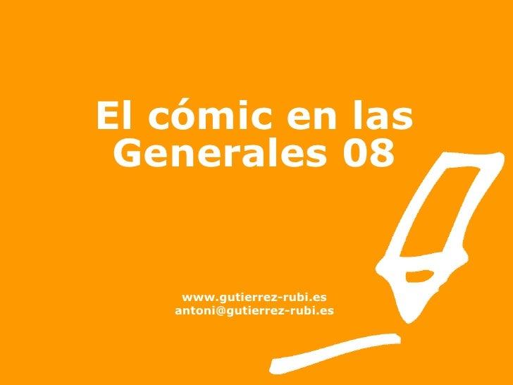 El cómic en las Generales 08 www.gutierrez-rubi.es [email_address]