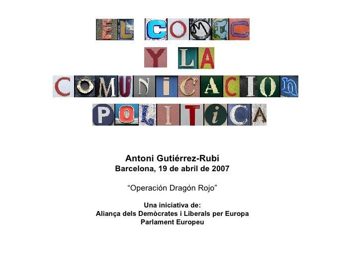 "Antoni Gutiérrez-Rubí Barcelona, 19 de abril de 2007 "" Operación Dragón Rojo"" Una iniciativa de: Aliança dels Demòcrates i..."
