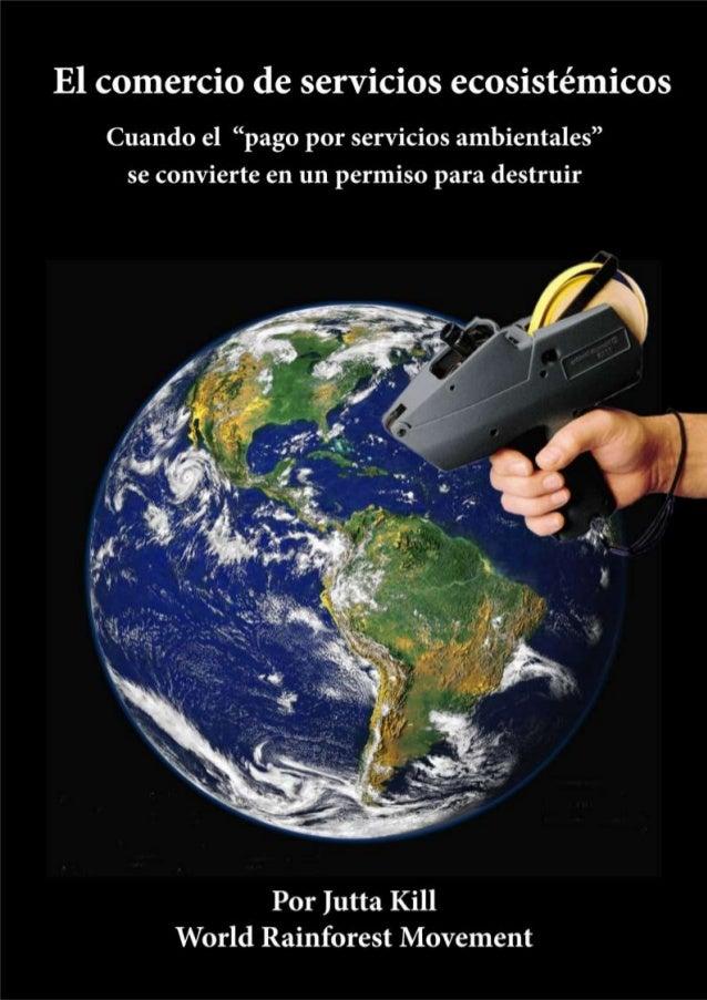 """2 Cuando el """"pago por servicios ambientales"""" se convierte en un permiso para destruir . WRM 2014 El comercio de servicios ..."""