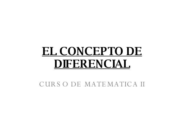 EL CONCEPTO DE DIFERENCIAL CURSO DE MATEMATICA II