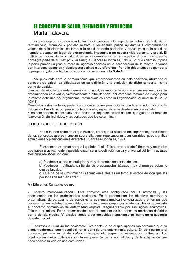 EL CONCEPTO DE SALUD, DEFINICIÓN Y EVOLUCIÓN Marta Talavera Este concepto ha sufrido constantes modificaciones a lo largo ...