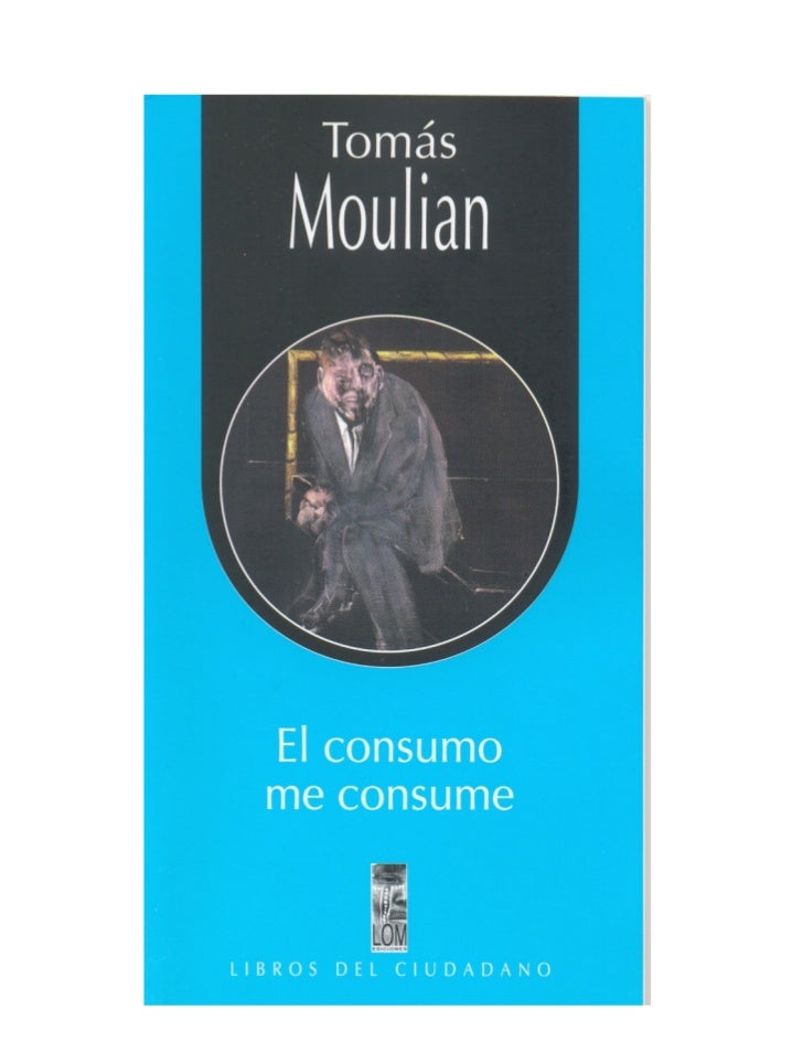 Tomás Moulian                                                             El consumo me                                   ...