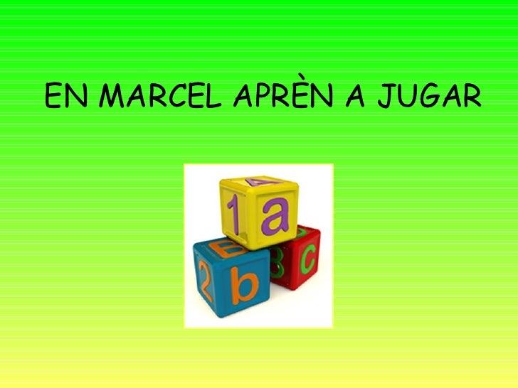 EN MARCEL APRÈN A JUGAR