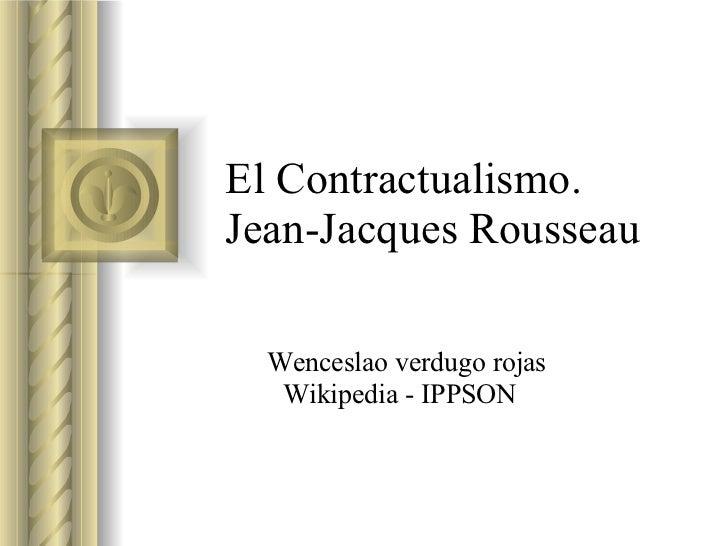 El Contractualismo. Jean-Jacques Rousseau  Wenceslao verdugo rojas Wikipedia - IPPSON