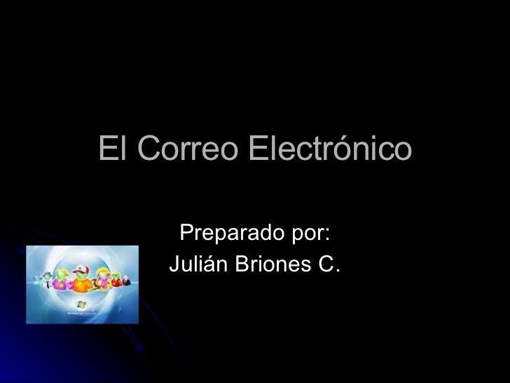 El Correo Electrónico Preparado por: Julián Briones C.