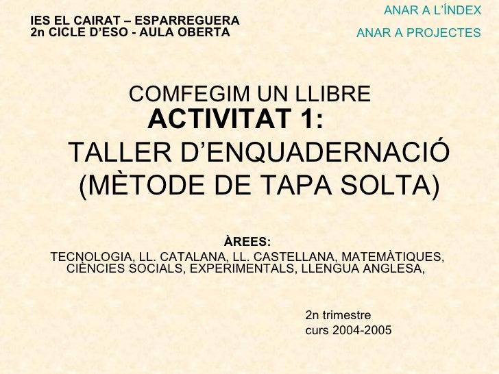 ACTIVITAT 1:  TALLER D'ENQUADERNACIÓ (MÈTODE DE TAPA SOLTA) ÀREES: TECNOLOGIA, LL. CATALANA, LL. CASTELLANA, MATEMÀTIQUES,...