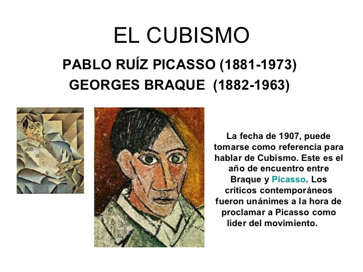 EL CUBISMO PABLO RUÍZ PICASSO (1881-1973)   GEORGES BRAQUE   (1882-1963)   La fecha de 1907, puede tomarse como referencia...
