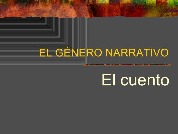 EL GÉNERO NARRATIVO El cuento