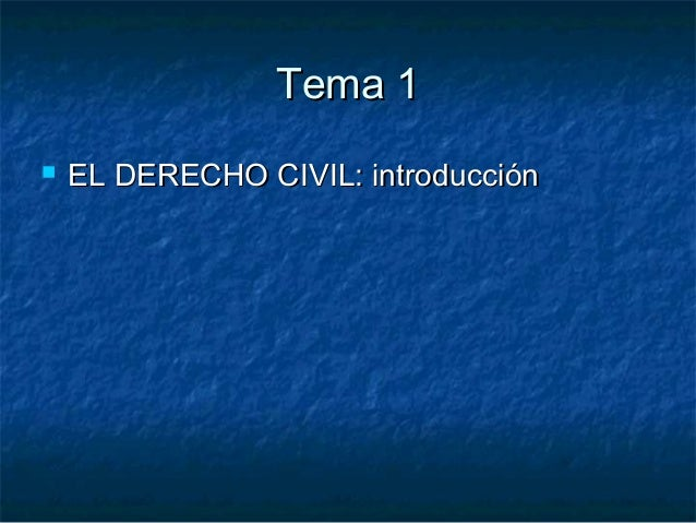 Tema 1Tema 1  EL DERECHO CIVIL: introducciónEL DERECHO CIVIL: introducción