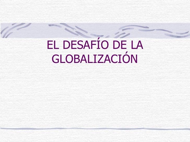 EL DESAFÍO DE LA GLOBALIZACIÓN