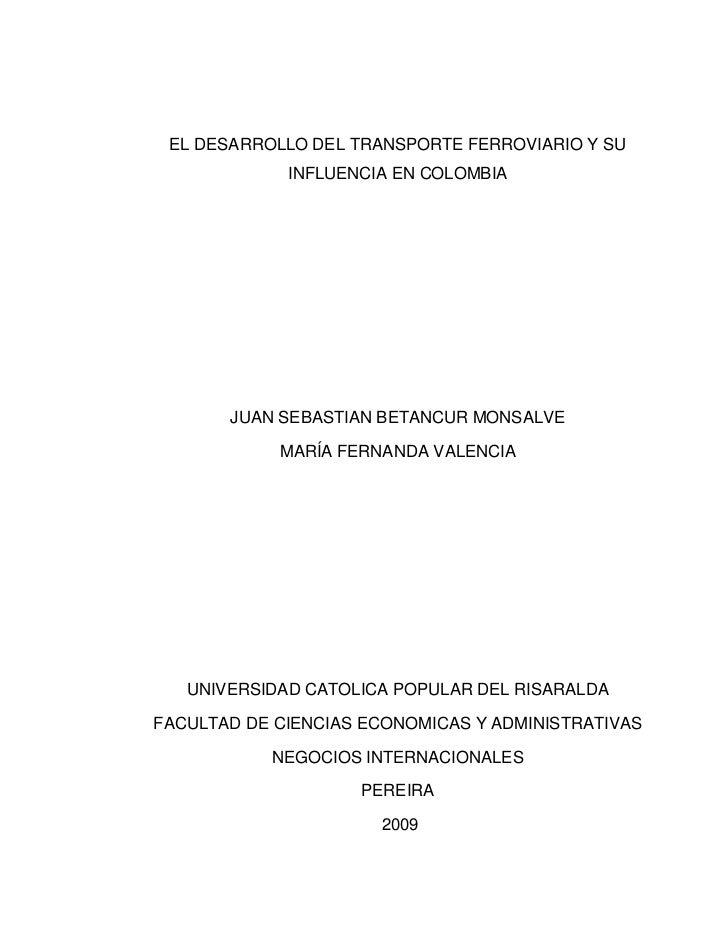 EL DESARROLLO DEL TRANSPORTE FERROVIARIO Y SU             INFLUENCIA EN COLOMBIA       JUAN SEBASTIAN BETANCUR MONSALVE   ...