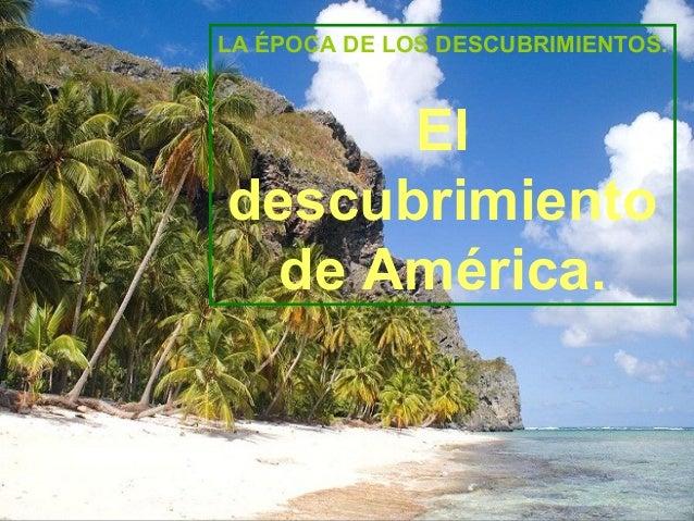LA ÉPOCA DE LOS DESCUBRIMIENTOS.Eldescubrimientode América.