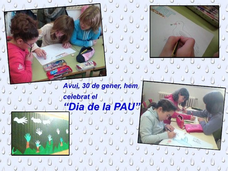 "Avui, 30 de gener, hem celebrat el   "" Dia de la PAU"""