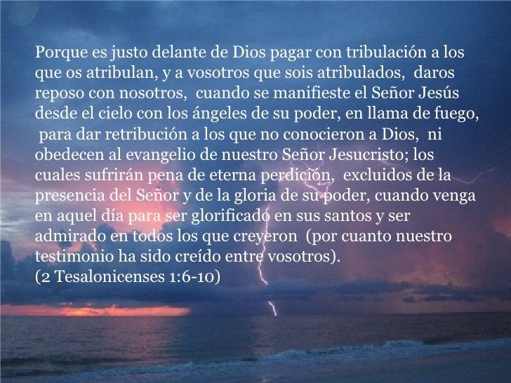 Porque es justo delante de Dios pagar con tribulación a los que os atribulan, y a vosotros que sois atribulados,  daros re...