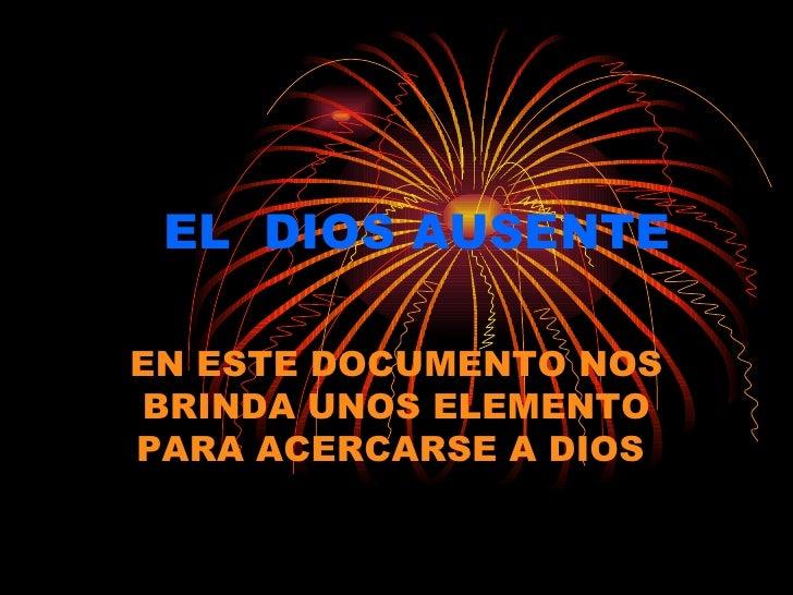 EL  DIOS AUSENTE   EN ESTE DOCUMENTO NOS BRINDA UNOS ELEMENTO PARA ACERCARSE A DIOS