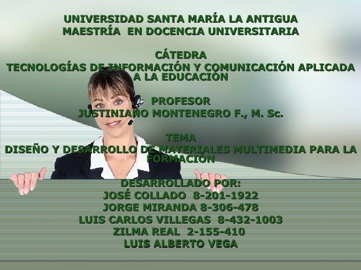 UNIVERSIDAD SANTA MARÍA LA ANTIGUA MAESTRÍA  EN DOCENCIA UNIVERSITARIA CÁTEDRA TECNOLOGÍAS DE INFORMACIÓN Y COMUNICACIÓN A...