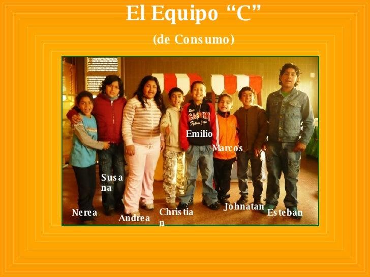 """El Equipo """"C"""" (de Consumo) Nerea Susana Andrea Christian Emilio Marcos Johnatan Esteban"""