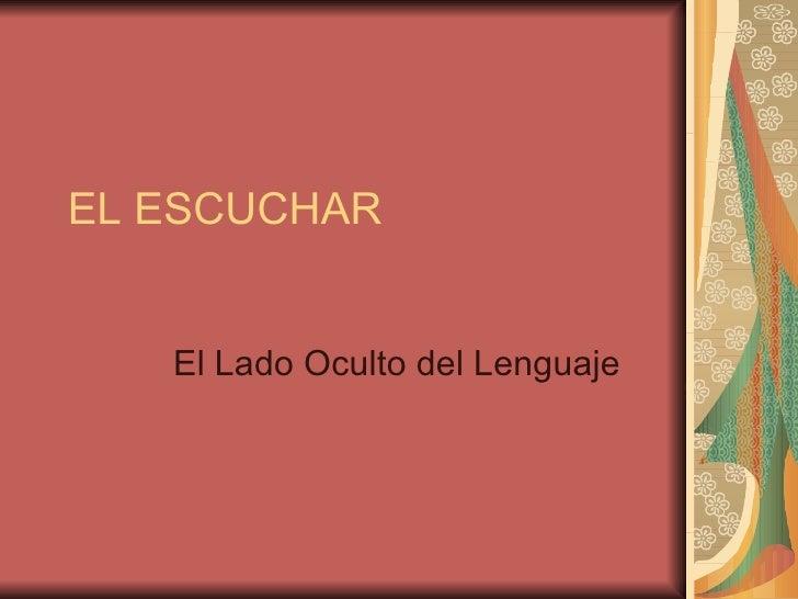 EL ESCUCHAR El Lado Oculto del Lenguaje
