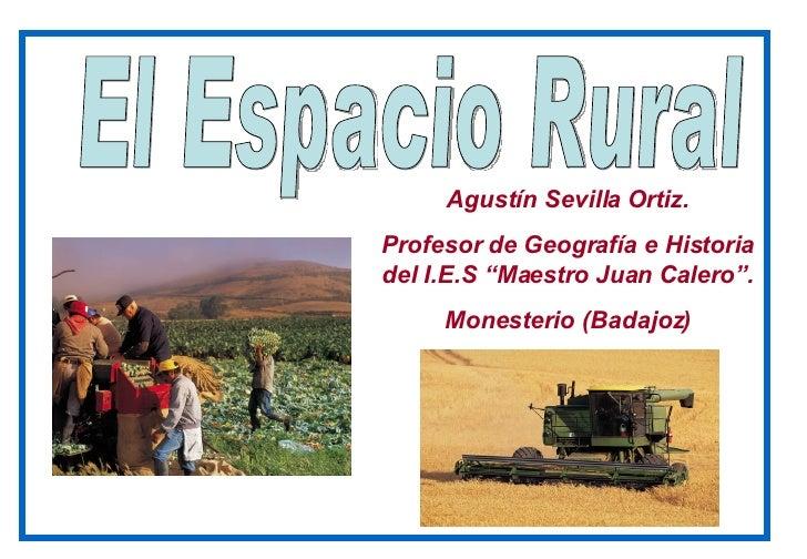 "El Espacio Rural Agustín Sevilla Ortiz. Profesor de Geografía e Historia del I.E.S ""Maestro Juan Calero"". Monesterio (Bada..."