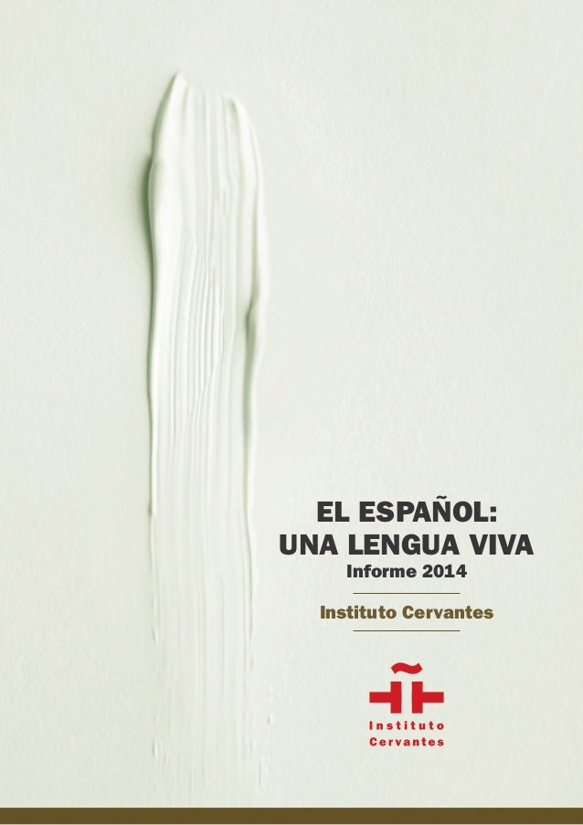 EL ESPAÑOL: UNA LENGUA VIVA Informe 2014 Instituto Cervantes