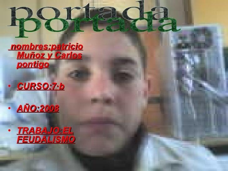 <ul><li>nombres:patricio Muñoz y Carlos pontigo </li></ul><ul><li>CURSO:7·b </li></ul><ul><li>AÑO:2008 </li></ul><ul><li>T...