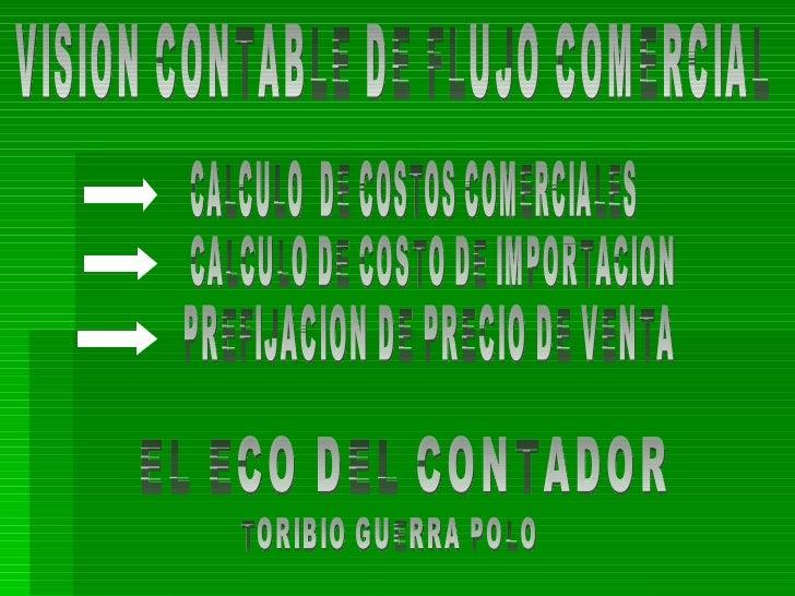 VISION CONTABLE DE FLUJO COMERCIAL CALCULO  DE COSTOS COMERCIALES CALCULO DE COSTO DE IMPORTACION PREFIJACION DE PRECIO DE...