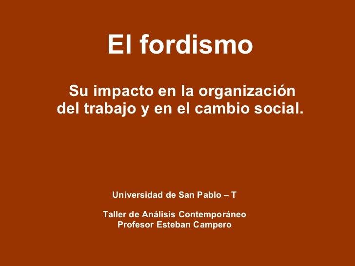 El fordismo Su impacto en la organización del trabajo y en el cambio social.  Universidad de San Pablo – T Taller de Análi...