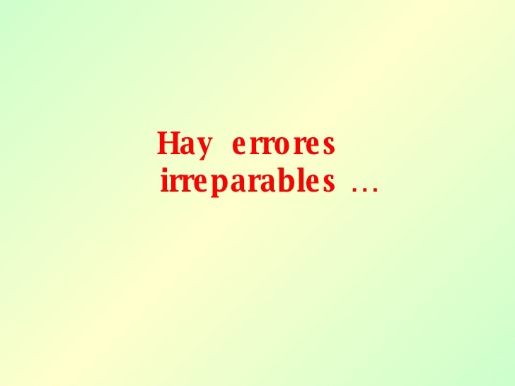 Hay  errores    irreparables …